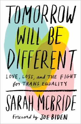 Tomorrow will be different : love, loss, and the fight for trans equality by Sarah McBride