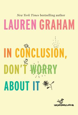 In conclusion, don't worry about it by Lauren Graham