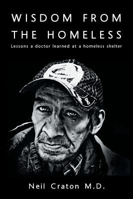 Cover image for Wisdom from the homeless : lessons a doctor learned at a homeless shelter