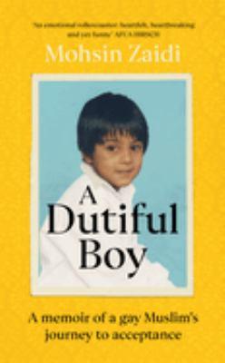 Dutiful boy : a memoir of a gay Muslim's journey to acceptance by Mohsin Zaidi