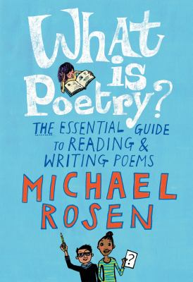 What is poetry? : the essential guide to reading & writing poems by Michael Rosen