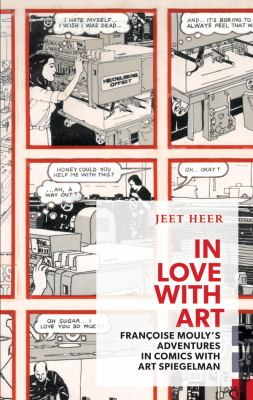In love with art : Françoise Mouly's adventures in comics with Art Spiegelman by Jeet Heer