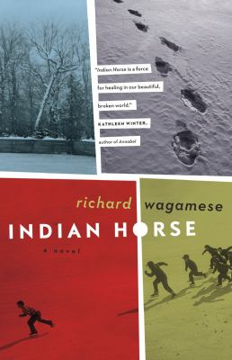 Indian Horse : a novel by Richard Wagamese