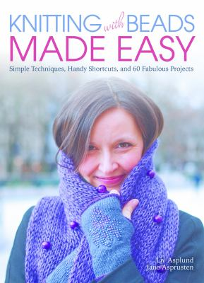 Cover image for Knitting with beads made easy : simple techniques, handy shortcuts, and 60 fabulous projects