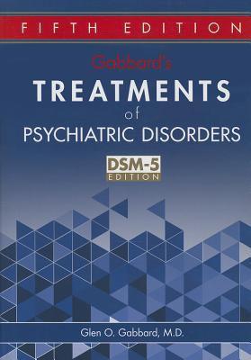 Gabbard's treatments of psychiatric disorders Treatments of psychiatric disorders. DSM-5