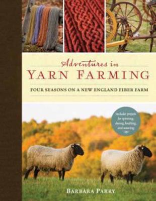 Cover image for Adventures in yarn farming : four seasons on a New England fiber farm