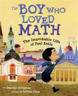 The boy who loved math : the improbable life of Paul Erdös by Deborah Heiligman