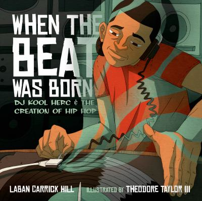 When the beat was born : DJ Kool Herc and the creation of hip hop by Laban Carrick Hill