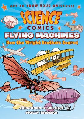 Flying machines : how the Wright brothers soared by Alison Wilgus