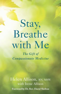 Cover image for Stay, breathe with me : the gift of compassionate medicine