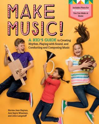 Make music! : a kid's guide to creating rhythm, playing with sound, and conducting and composing music by Norma Jean Haynes