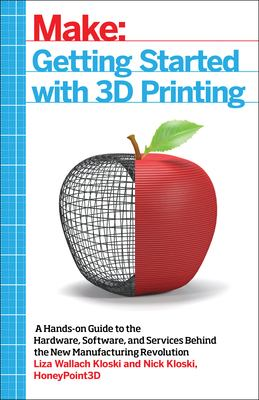 Cover image for Getting started with 3D printing : a hands-on guide to the hardware, software, and services behind the new manufacturing revolution
