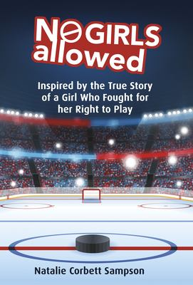 No girls allowed : inspired by the true story of a girl who fought for her right to play by Natalie Corbett Sampson