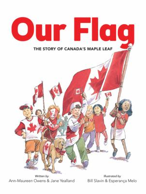 Our flag : the story of Canada's Maple Leaf by Ann-Maureen Owens
