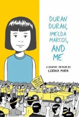 Duran Duran, Imelda Marcos, and me : a graphic memoir by Lorina Mapa