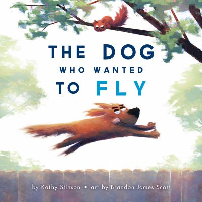 The Dog Who Wanted to Fly by Kathy Stinson and Brandon James Scott