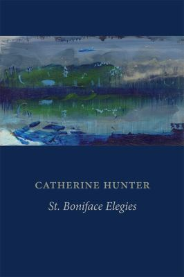 St. Boniface elegies by Catherine Hunter