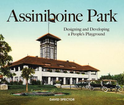 Cover image for Assiniboine Park : designing and developing a people's playground