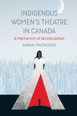 Indigenous women's theatre in Canada : a mechanism of decolonization