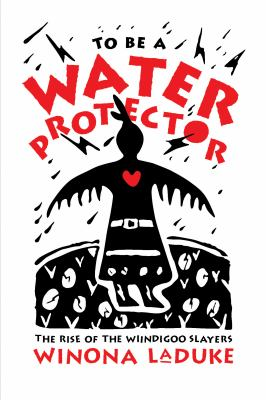 To be a water protector : the rise of the wiindigoo slayers Water protector