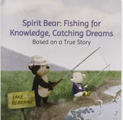 Spirit Bear : fishing for knowledge, catching dreams : based on a true story by Cindy Blackstock
