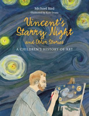 Vincent's starry night and other stories : a children's history of art by Michael Bird