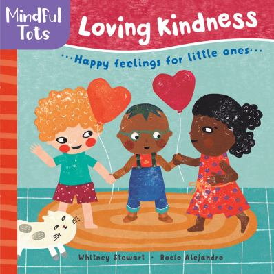 Loving kindness : happy feelings for little ones by Stewart Whitney