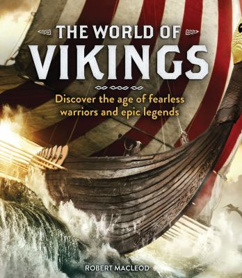 The world of vikings : discover the age of fearless warriors and epic legends by Robert MacLeod