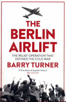 Cover image for The Berlin Airlift : the relief operation that defined the Cold War