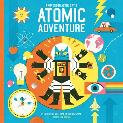 Professor Astro Cat's atomic adventure : a journey through physics by Dominic Walliman