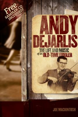 Cover image for Andy De Jarlis : the life and music of an old-time fiddler