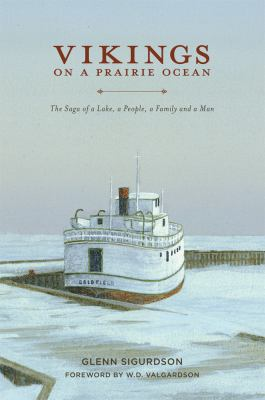 Vikings on a prairie ocean : the saga of a lake, a people, a family and a man by Glenn Sigurdson
