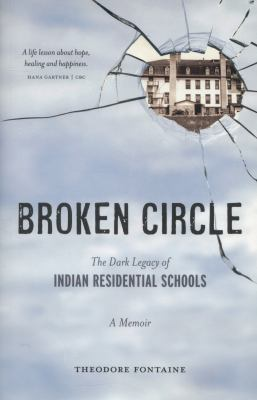 Broken circle : the dark legacy of Indian residential schools : a memoir by Theodore Fontaine