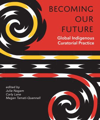 Becoming our future : global indigenous curatorial practice