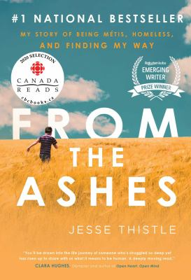 From the ashes : my story of being Métis, homeless, and finding my way by Jesse Thistle