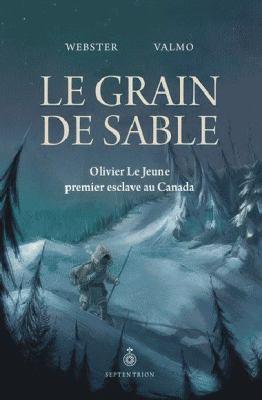 Le grain de sable : Olivier Le Jeune, premier esclave au Canada
