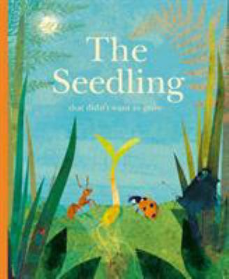 The seedling that didn't want to grow by Britta Teckentrup