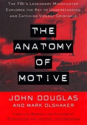 Cover image for The anatomy of motive : the FBI's legendary mindhunter explores the key to understanding and catching violent criminals