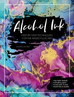 Cover image for Alcohol ink : step-by-step techniques for ink-based fluid art