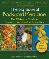 Cover image for The big book of backyard medicine : the ultimate guide to home-grown herbal remedies