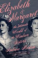 Cover image for Elizabeth & Margaret : the intimate world of the Windsor sisters