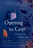 Cover image for Opening to grief : finding your way from loss to peace