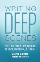 Cover image for Writing deep scenes : plotting your story scene by scene through action, emotion, and theme