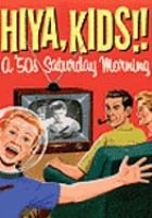 Cover image for Hiya kids!! a '50s Saturday morning.