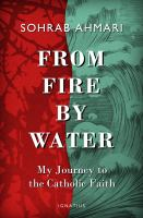 Cover image for From fire, by water : my journey to the Catholic faith