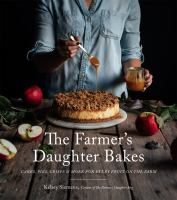 Cover image for The farmer's daughter bakes : cakes, pies, crisps & more for every fruit on the farm