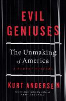 Cover image for Evil geniuses : the unmaking of America : a recent history