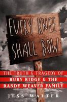 Cover image for Every knee shall bow : the truth and tragedy of Ruby Ridge and the Randy Weaver family