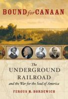 Cover image for Bound for Canaan : the underground railroad and the war for the soul of America