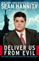 Cover image for Deliver us from evil : defeating terrorism, despotism, and liberalism